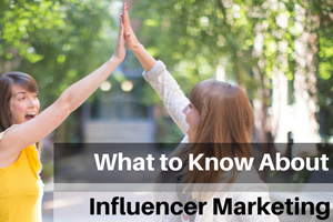 what to know about influencer marketing